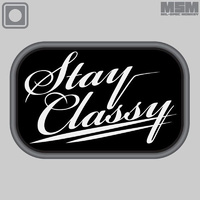 MSM STAY CLASSY PVC MORALE PATCH- SWAT
